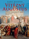 Richter Karel: Vítězný Augustus - Dědic Caesarovy moci