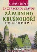 Burachovič Stanislav: Tajemné stezky - Za ztracenou slávou západního Krušnohoří