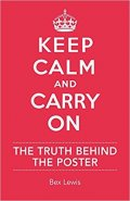 Lewis Bex: Keep Calm and Carry on: The Truth Behind the Poster