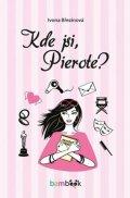 Březinová Ivona: Kde jsi, Pierote?