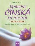 Raabová Cornelia: Tradiční čínská medicína - Samoléčba - Akupresura, masáže, čchi-kung, strav