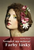 Wurmová Monika: Nesmieš ma milovať – Farby lásky (slovensky)