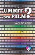 Junek Václav: Umřít pro film?