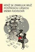 Fuchsová Irena: Když se zamiluje muž pošťáckou láskou