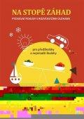 kolektiv autorů: Na stopě záhad – fyzikální pokusy s rovíjejícími úlohamy pro předškoláky a