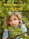 Harazim Harald, Hudaková Renate: Dobrodružství v přírodě pro děti - Inspirace pro rodiče, Skvělé nápady pro