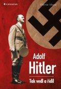 Maser Werner: Adolf Hitler -  Tak vedl a řídil