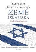 Sand Šlomo: Jak byla vynalezena země izraelská - Od Svaté země k vlasti