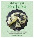 Farrow Joanna: Seznamte se Matcha - Více než 50 neodolatelných receptů nabitých silou zele