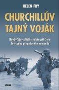 Fry Helen: Churchillův tajný voják - Neobyčejný příběh statečnosti člena britského pře