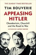 Bouverie Tim: Appeasing Hitler : Chamberlain, Churchill and the Road to War