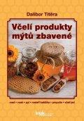 Titěra Dalibor: Včelí produkty mýtů zbavené