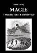 Veselý Josef: Magie v zrcadle vědy a pseudovědy