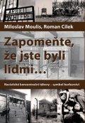 Moulis Miloslav, Cílek Roman,: Zapomeňte, že jste byli lidmi - Nacistické koncentrační tábory - symbol bar
