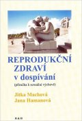 Machová Jitka, Hamanová Jana,: Reprodukční zdraví v dospívání