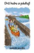 Kenyho VOLEJ (sdružení vodáckých autorů): Drž hubu a pádluj - vodácké povídky