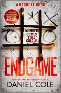 Cole Daniel: Endgame : The explosive new thriller from the bestselling author of Ragdoll