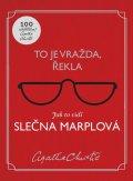 Christie Agatha: To je vražda, řekla: Jak to vidí slečna Marplová