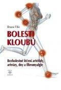 Fife Bruce: Bolesti kloubů - Bezbolestné léčení artritidy, artrózy, dny a a fibromyalgi