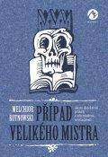 Kotnowski Melchior: Případ Velikého mistra - Skoro detektivní příběh z alternativní současnosti