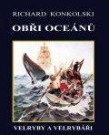 Konkolski Richard: Obři oceánů - Velryby a velrybáři