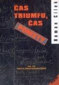 Cílek Roman: Čas triumfu, čas pomsty - Pohled do zákulisí politických zločinů 1948-1952