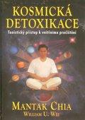 Mantak Chia: Kosmická detoxikace - Taoistický přístup k vnitřnímu pročištění