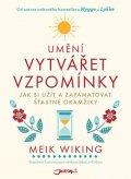 Wiking Meik: Umění vytvářet vzpomínky - Jak si užít a zapamatovat šťastné okamžiky
