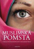 Karlíková Iva: Muslimská pomsta - Pokračování knižního hitu Muslimské peklo