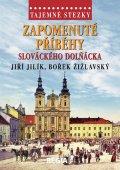 Jilík Jiří, Žižlavský Bořek,: Tajemné stezky - Zapomenuté příběhy slováckého Dolňácka