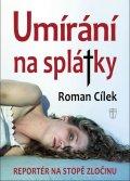Cílek Roman: Umírání na splátky - Reportér na stopě zločinu