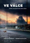Klicperová Lenka, Kutilová Markéta: Ve válce - Příběhy obyčejných lidí z Iráku a Sýrie
