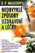 Malachov Gennadij P.: Neobvyklé způsoby uzdravování a léčby
