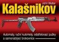 Walter John: Kalašnikov - Automaty, ruční kulomety, odstřelovací pušky a samonabíjecí br