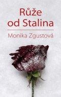 Zgustová Monika: Růže odStalina - Pohnutý osud Stalinovy dcery