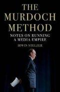 Stelzer Irwin: The Murdoch Method : Notes on Running a Media Empire