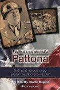 O´Reilly Bill: Podivná smrt generála Pattona - Nešťastná náhoda, nebo předem naplánovaná v