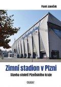 Janeček Pavel: Zimní stadion v Plzni - Stavba století Plzeňského kraje