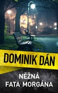 Dán Dominik: Něžná fata morgána