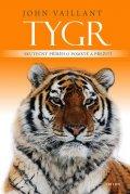 Vaillant John: Tygr - Skutečný příběh o pomstě a přežití