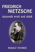 Steiner Rudolf: Fridrich Nietzsche bojovník proti své době