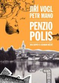 Vogl Jiří, Mano Petr,: Penziopolis - Dva dopisy o jednom městě