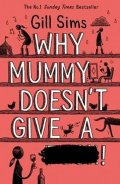 Sims Gill: Why Mummy Does´t Give a ****!