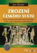 Bauer Jan: Zrození českého státu - Záhady přemyslovských knížat aneb svatí otrokáři, (