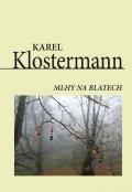 Klostermann Karel: Mlhy na blatech