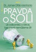 DiNicolantonio James: Pravda o soli - Lži odborníků o látce, bez které nemůžeme žít