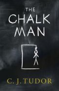 Tudor C. J.: The Chalk Man : The Sunday Times bestseller. The most chilling book you'