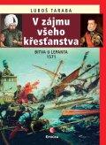 Taraba Luboš: V zájmu všeho křesťanstva - Bitva u Lepanta 1571