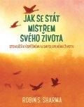Sharma Robin S.: Jak se stát mistrem svého života - Sto klíčů k úspěšnému a smysluplnému živ