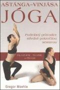 Maehle Gregor: Aštánga-vinjása jóga - Podrobný průvodce středně pokročilou sestavou